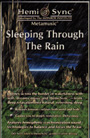 SLEEPING THROUGH THE RAIN align=right> <font size=3 color=purple>SLEEPING THROUGH THE RAIN</font> Delicate,subtle,melodic shifts ebb and flow across the border between wakefulness and sleep. Gentle rainfall helps ease you first into a state of deep relaxation and then into natural,refreshing sleep. Composed by Matthew Sigmon and Julie Anderson. (Tape/CD) <p>  <font size=3 color=purple>TRANSFORMATION</font> A perfect vehicle for transpersonal growth, this moving composition by Micah Sadigh,PhD,uses synthesized,ethereal sound to lead you into profound,integrative states of consciousness. The whole-brain response to your intention adds impact to this magical listening experience. (Tape/CD) <p>  <font size=3 color=purple>THE VISITATION</font> A serene,other-worldly score with table drums and synthesizer. Its Eastern-influenced,New Age flavor transports you gently into a deeply meditative,profoundly relaxed state. Micah Sadigh,PhD,musically portrays an encounter with a compassionate non-physical friend. This composition can be a valuable stimulus for spiritual growth. (Tape/CD) <p>  <img src=